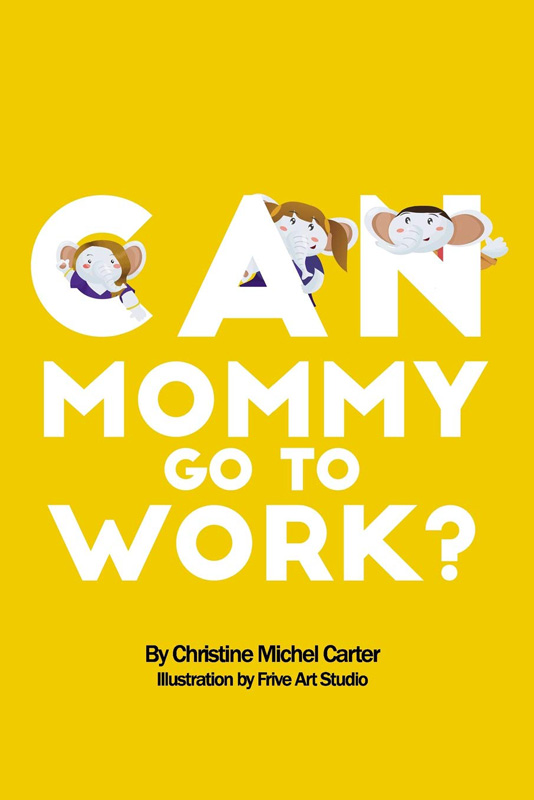 Mommy Can I Go To Work Book Cover By Author Christine Michel Carter